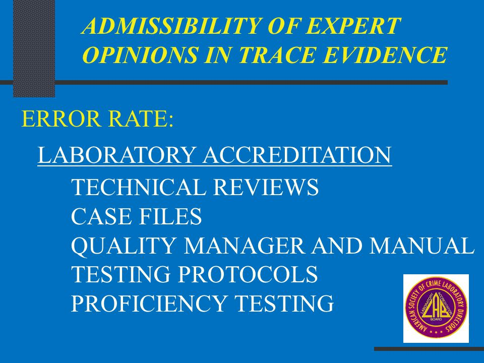 ADMISSIBILITY OF EXPERT OPINIONS IN TRACE EVIDENCE ERROR RATE: LABORATORY ACCREDITATION TECHNICAL REVIEWS CASE FILES QUALITY MANAGER AND MANUAL TESTIN