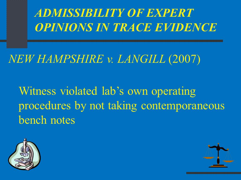 NEW HAMPSHIRE v. LANGILL (2007) ADMISSIBILITY OF EXPERT OPINIONS IN TRACE EVIDENCE Witness violated lab's own operating procedures by not taking conte
