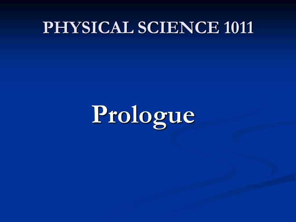 PHYSICAL SCIENCE 1011 Prologue