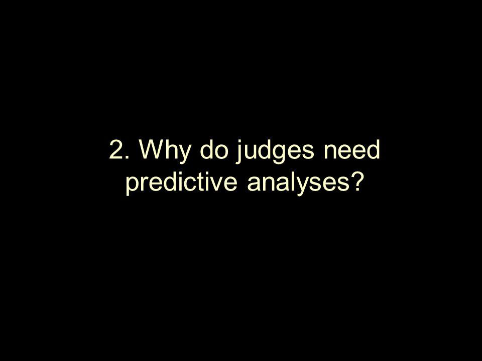 2. Why do judges need predictive analyses
