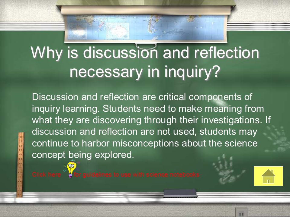 Why is discussion and reflection necessary in inquiry.