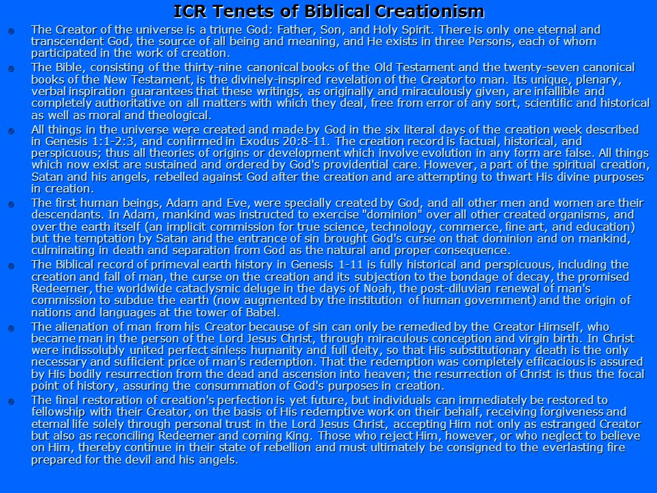ICR Tenets of Scientific Creationism The physical universe of space, time, matter, and energy has not always existed, but was supernaturally created b