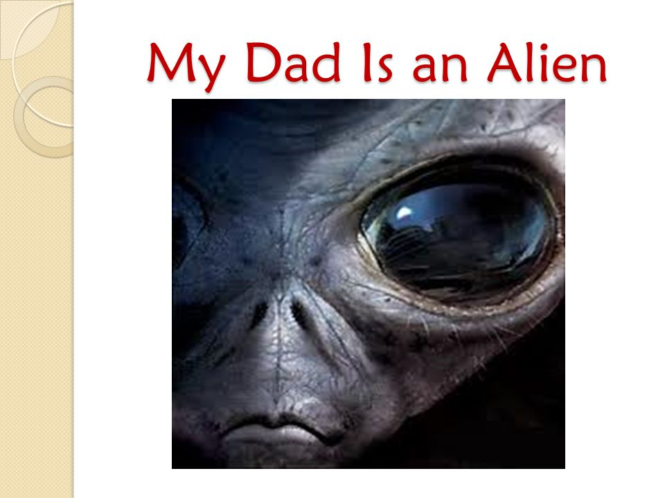 My Dad Is an Alien