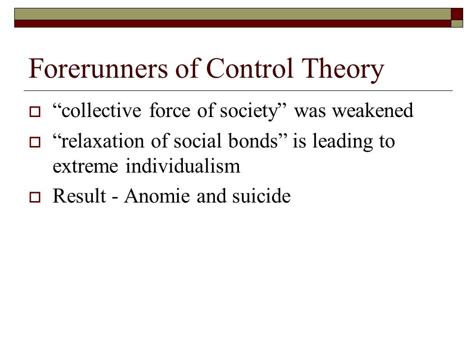  collective force of society was weakened  relaxation of social bonds is leading to extreme individualism  Result - Anomie and suicide Forerunners of Control Theory