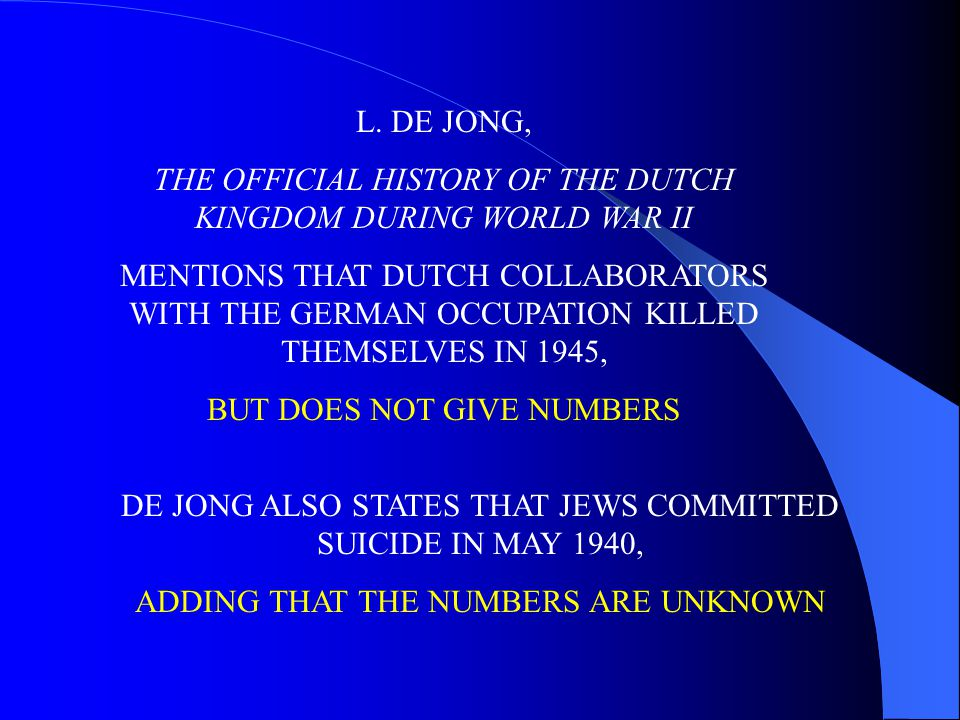 L. DE JONG, THE OFFICIAL HISTORY OF THE DUTCH KINGDOM DURING WORLD WAR II MENTIONS THAT DUTCH COLLABORATORS WITH THE GERMAN OCCUPATION KILLED THEMSELV