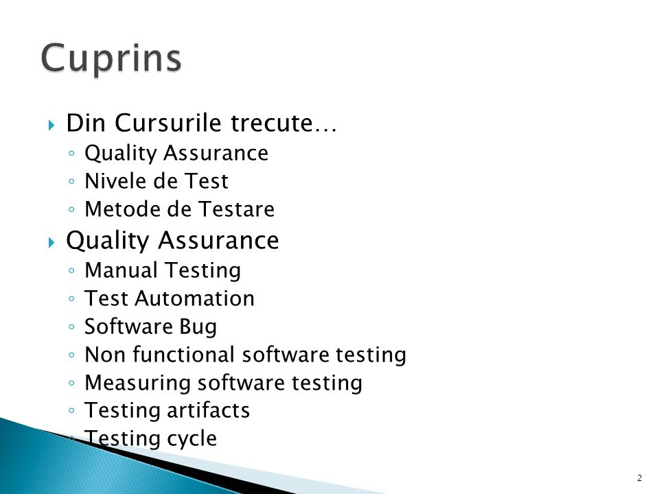  Din Cursurile trecute… ◦ Quality Assurance ◦ Nivele de Test ◦ Metode de Testare  Quality Assurance ◦ Manual Testing ◦ Test Automation ◦ Software Bug ◦ Non functional software testing ◦ Measuring software testing ◦ Testing artifacts ◦ Testing cycle 2