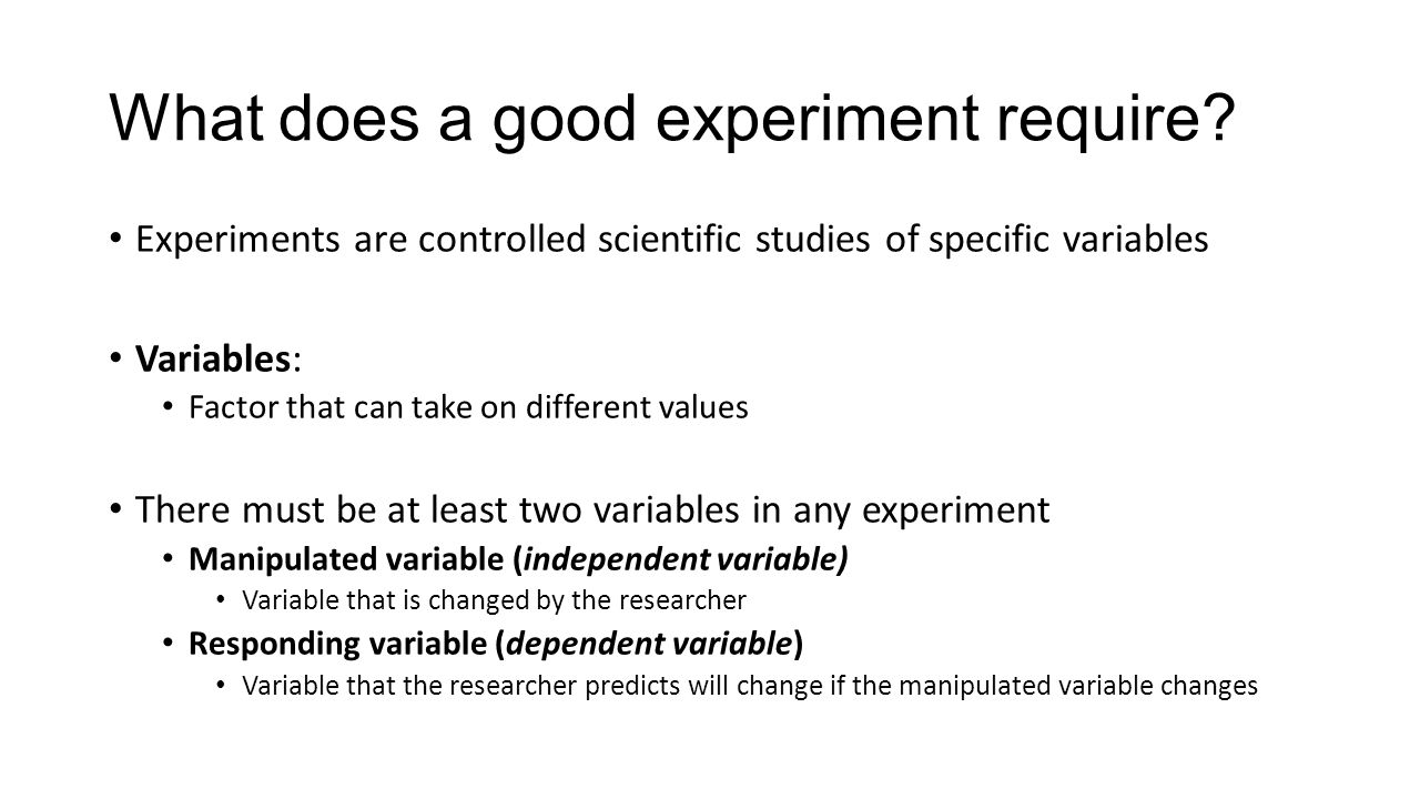 What does a good experiment require.