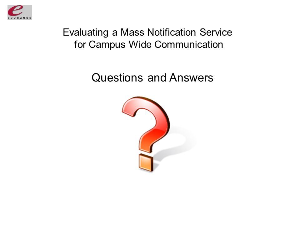 Evaluating a Mass Notification Service for Campus Wide Communication Questions and Answers