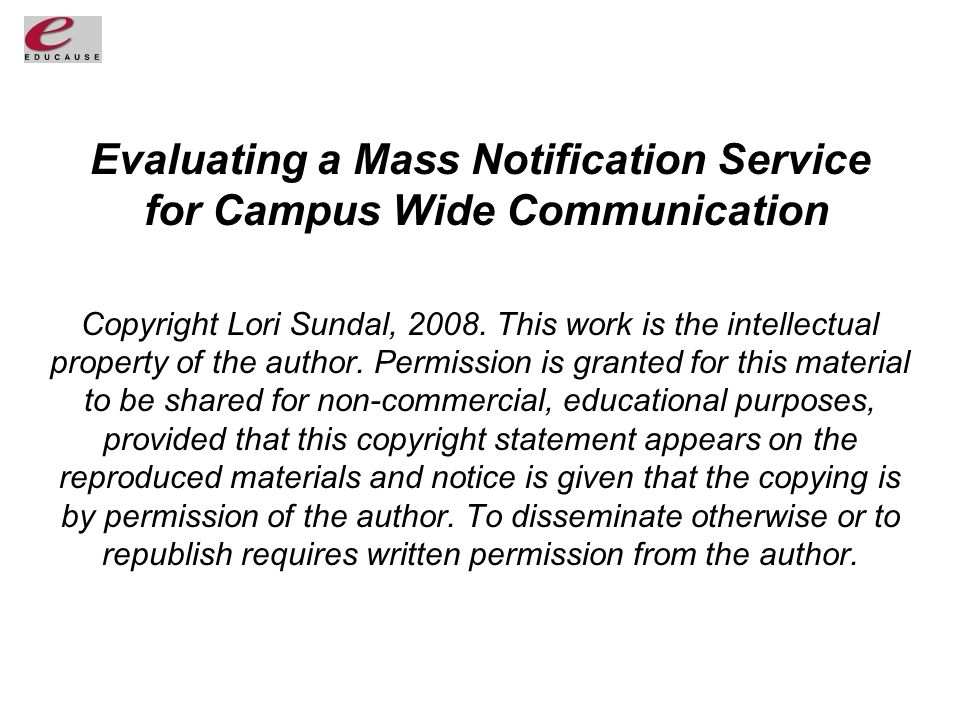 Evaluating a Mass Notification Service for Campus Wide Communication Copyright Lori Sundal, 2008.