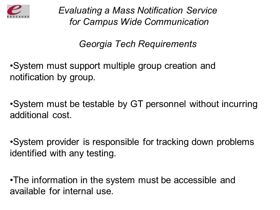 Evaluating a Mass Notification Service for Campus Wide Communication Georgia Tech Requirements System must support multiple group creation and notification by group.