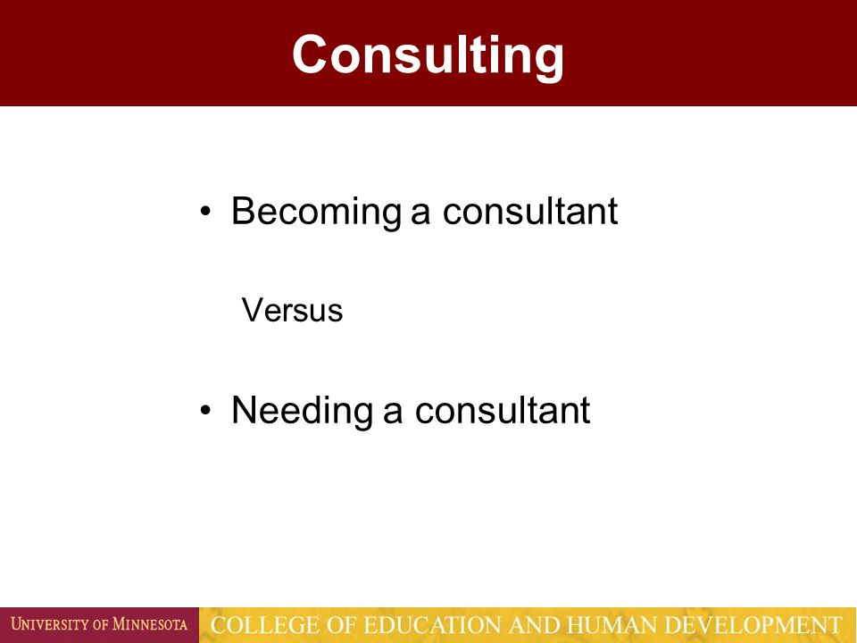 Consulting Becoming a consultant Versus Needing a consultant