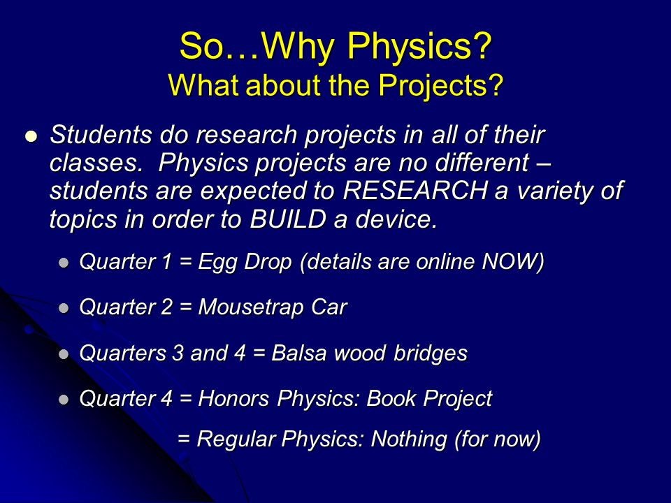 So…Why Physics. What about the Projects. Students do research projects in all of their classes.