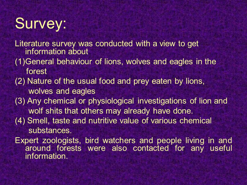 Survey: Literature survey was conducted with a view to get information about (1)General behaviour of lions, wolves and eagles in the forest (2) Nature
