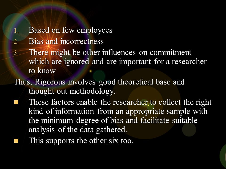 1. Based on few employees 2. Bias and incorrectness 3. There might be other influences on commitment which are ignored and are important for a researc