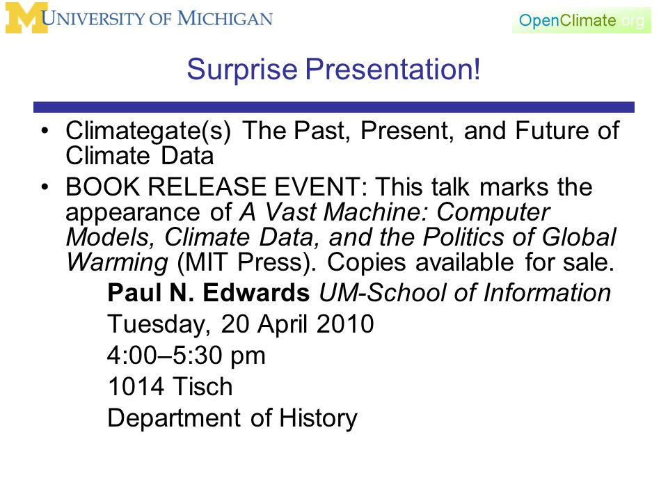 Surprise Presentation! Climategate(s) The Past, Present, and Future of Climate Data BOOK RELEASE EVENT: This talk marks the appearance of A Vast Machi