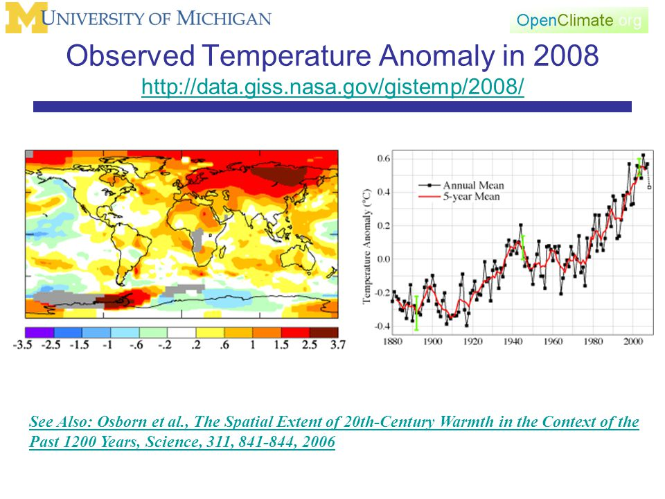 Observed Temperature Anomaly in 2008 http://data.giss.nasa.gov/gistemp/2008/ http://data.giss.nasa.gov/gistemp/2008/ See Also: Osborn et al., The Spatial Extent of 20th-Century Warmth in the Context of the Past 1200 Years, Science, 311, 841-844, 2006