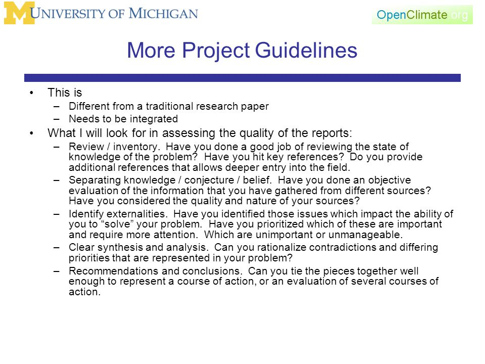 More Project Guidelines This is –Different from a traditional research paper –Needs to be integrated What I will look for in assessing the quality of the reports: –Review / inventory.
