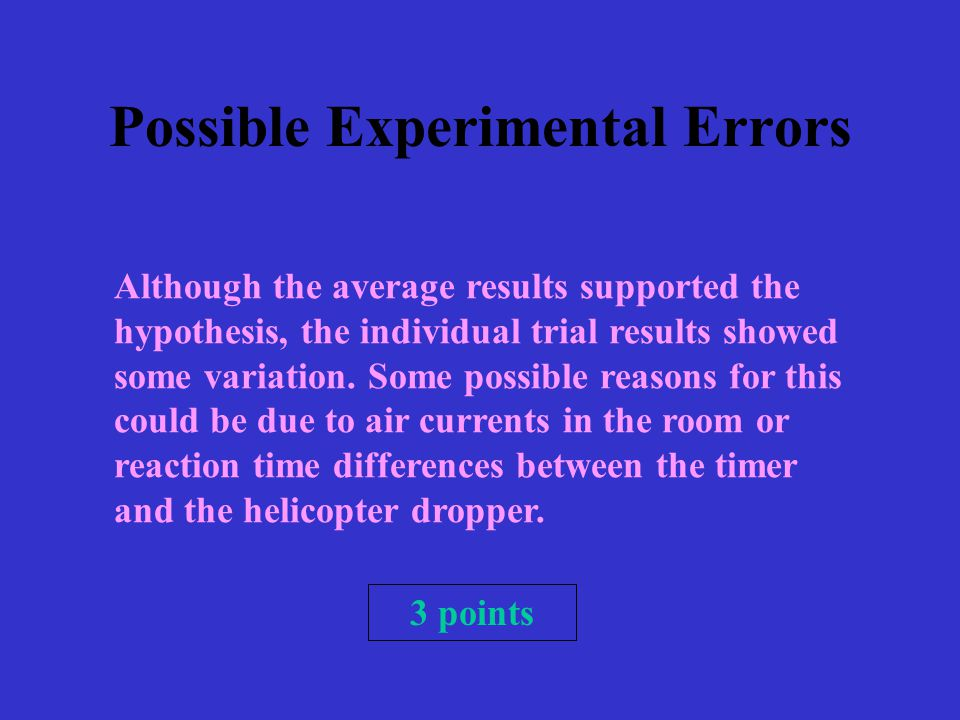 Possible Experimental Errors Although the average results supported the hypothesis, the individual trial results showed some variation.