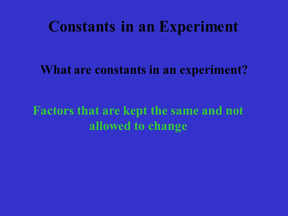 Constants in an Experiment What are constants in an experiment.