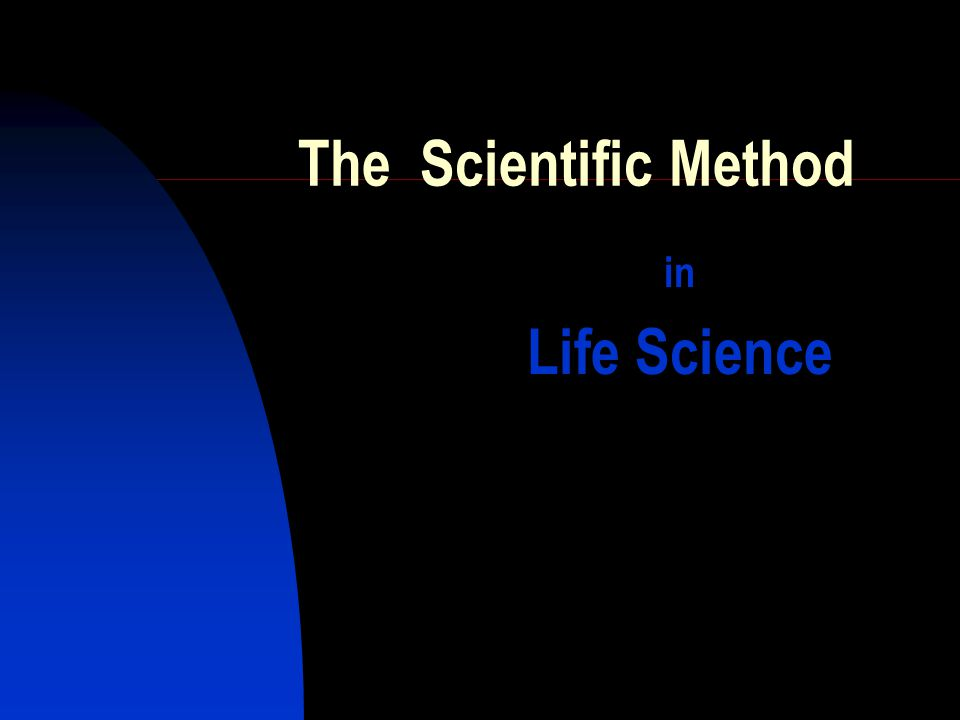 The Scientific Method in Life Science