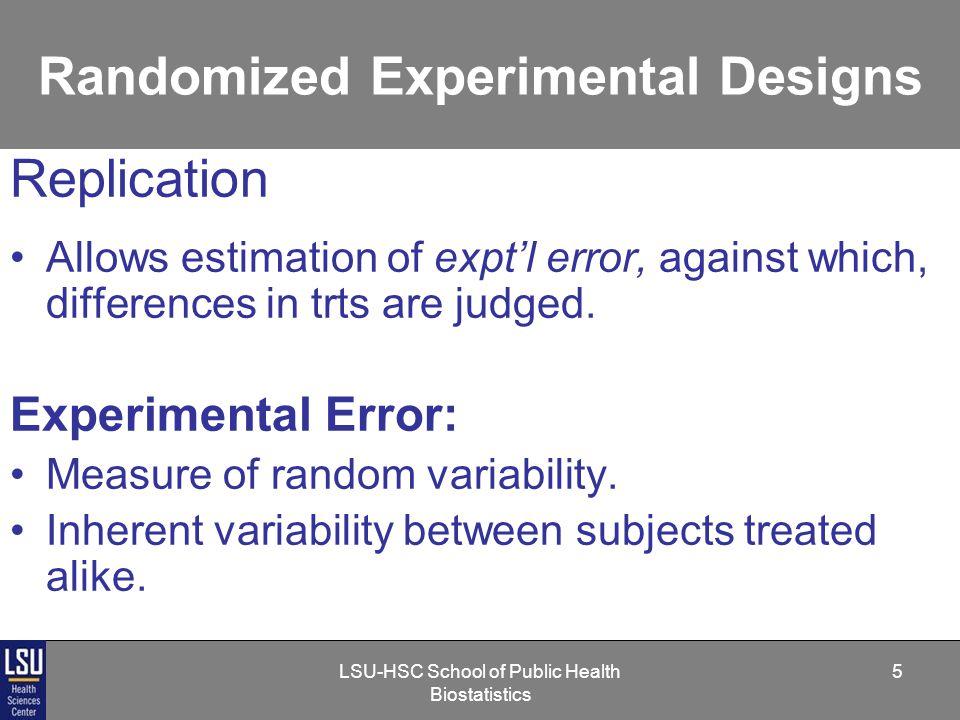 LSU-HSC School of Public Health Biostatistics 6 Randomized Experimental Designs If you don't replicate......