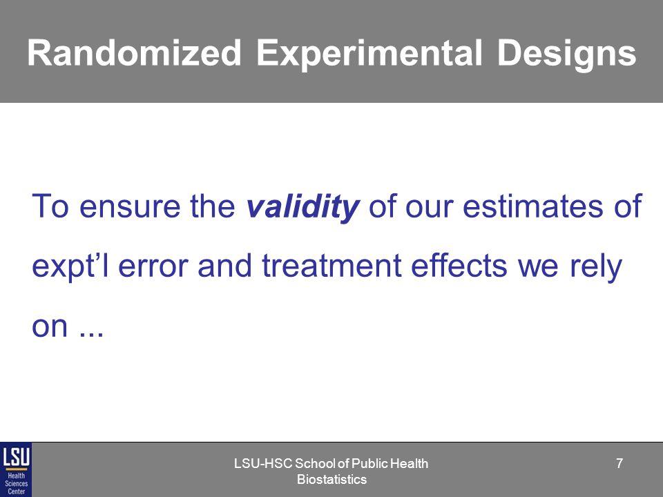 LSU-HSC School of Public Health Biostatistics 18 Randomized Experimental Designs 1.
