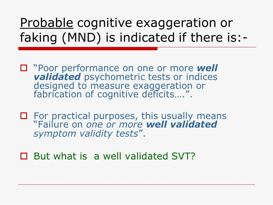 Central to the criteria is the presence of cognitive symptom exaggeration or feigning of cognitive deficits  Hence, we must be able to identify symptom exaggeration in a reliable way and, ideally, agree with each other at a very high level.