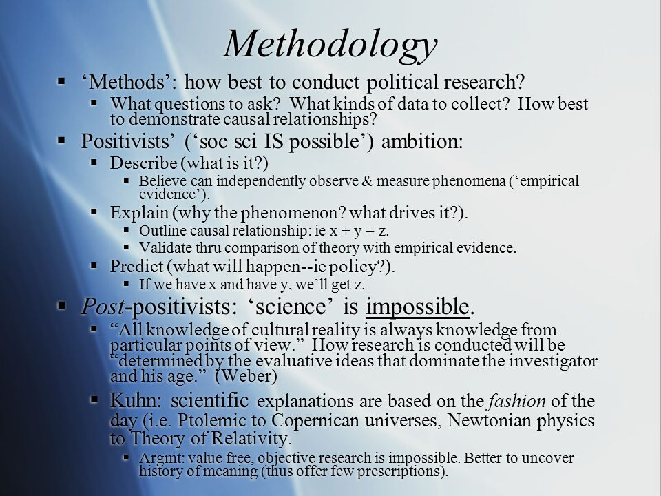 Methodology  'Methods': how best to conduct political research.
