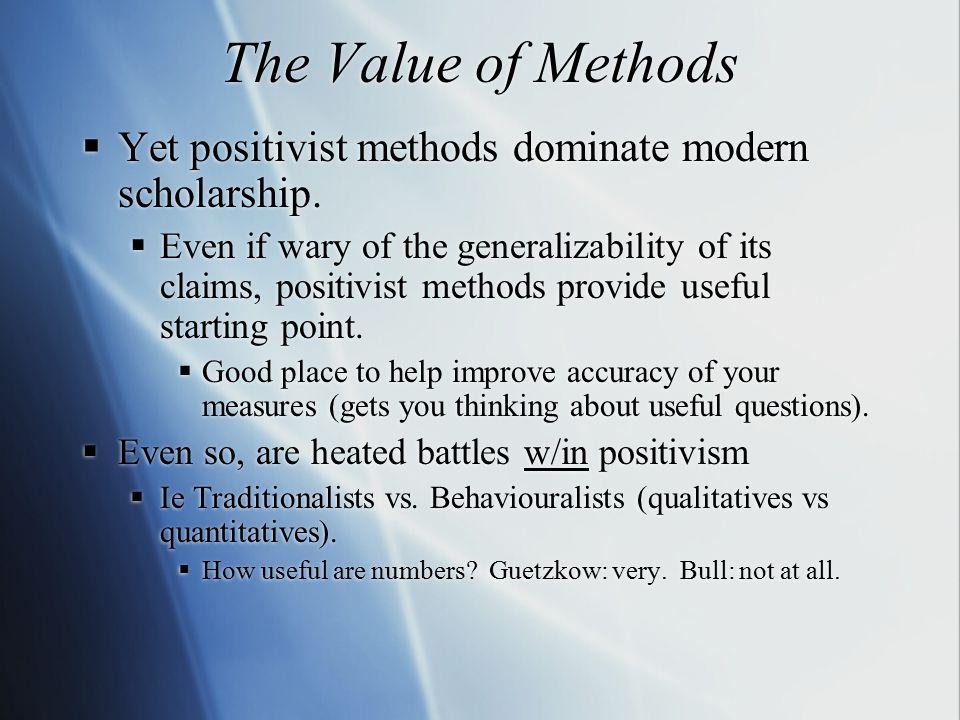 The Value of Methods  Yet positivist methods dominate modern scholarship.