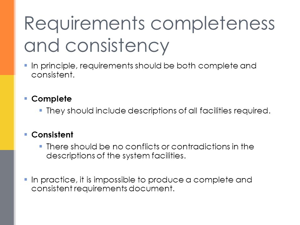 Requirements completeness and consistency  In principle, requirements should be both complete and consistent.