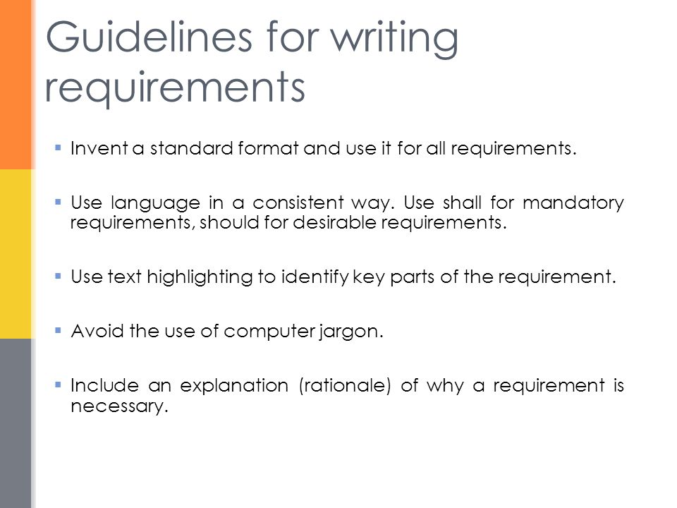 Guidelines for writing requirements  Invent a standard format and use it for all requirements.