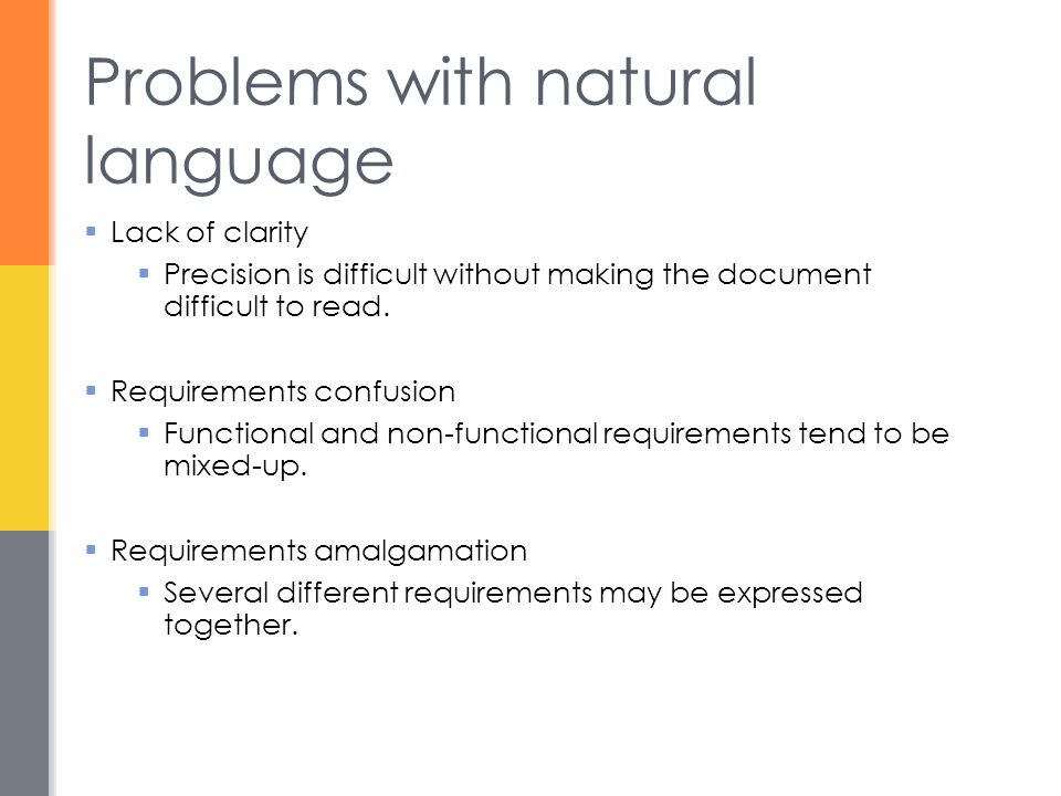 Problems with natural language  Lack of clarity  Precision is difficult without making the document difficult to read.