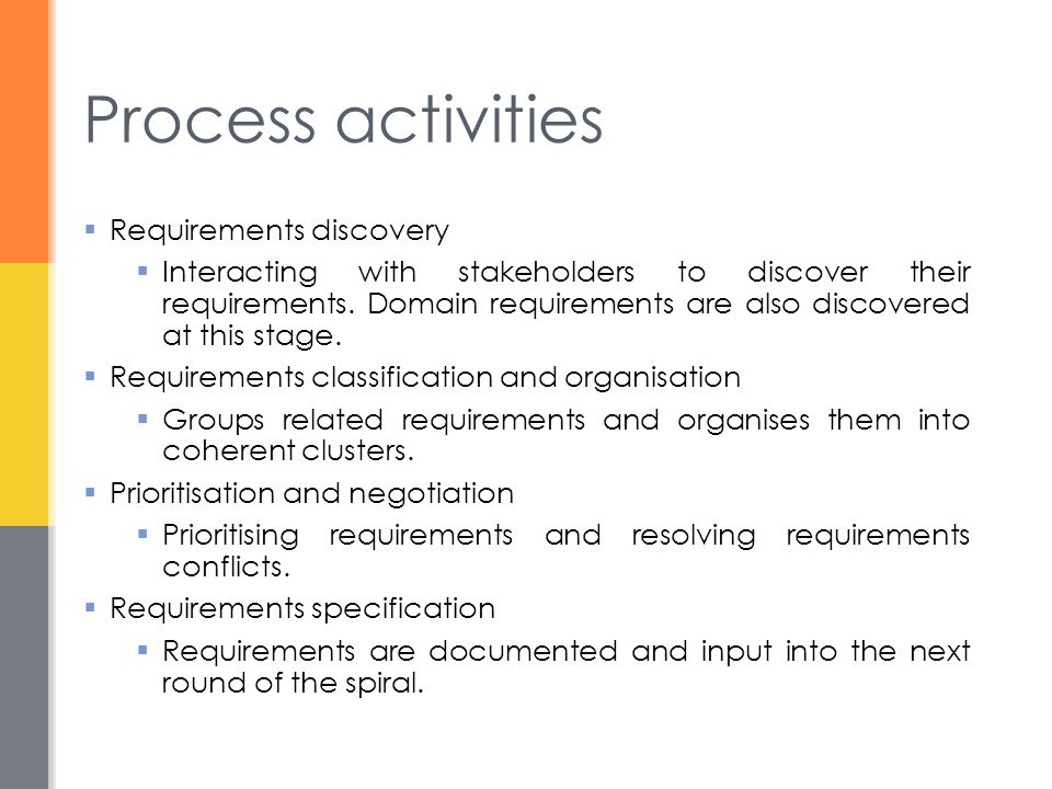 Process activities  Requirements discovery  Interacting with stakeholders to discover their requirements.