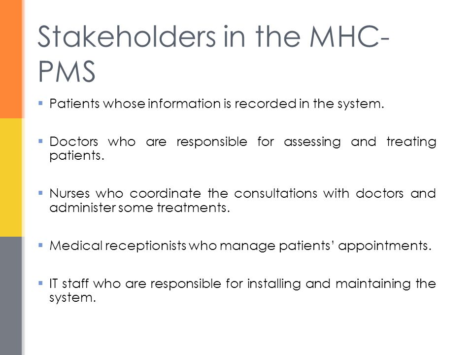 Stakeholders in the MHC- PMS  Patients whose information is recorded in the system.