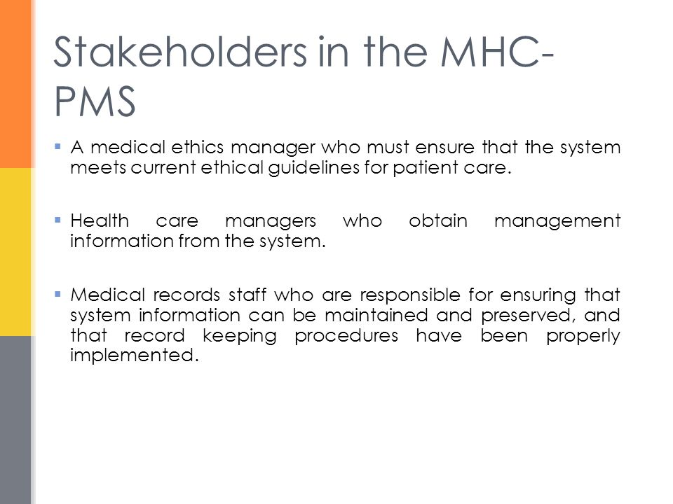 Stakeholders in the MHC- PMS  A medical ethics manager who must ensure that the system meets current ethical guidelines for patient care.
