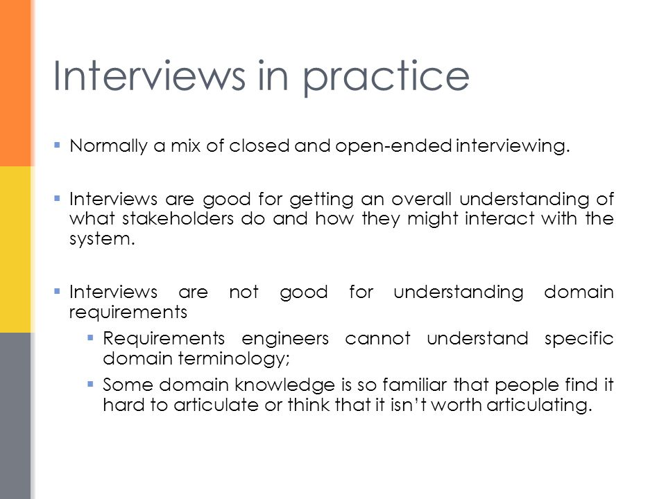 Interviews in practice  Normally a mix of closed and open-ended interviewing.