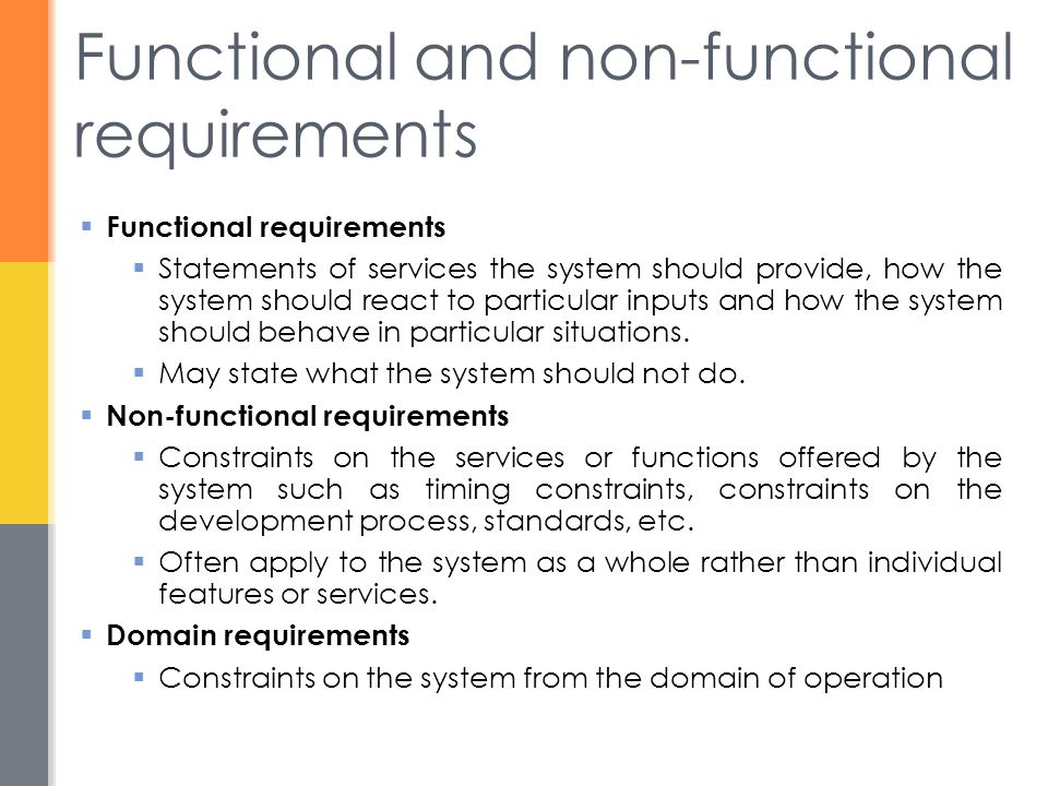 Functional and non-functional requirements  Functional requirements  Statements of services the system should provide, how the system should react to particular inputs and how the system should behave in particular situations.