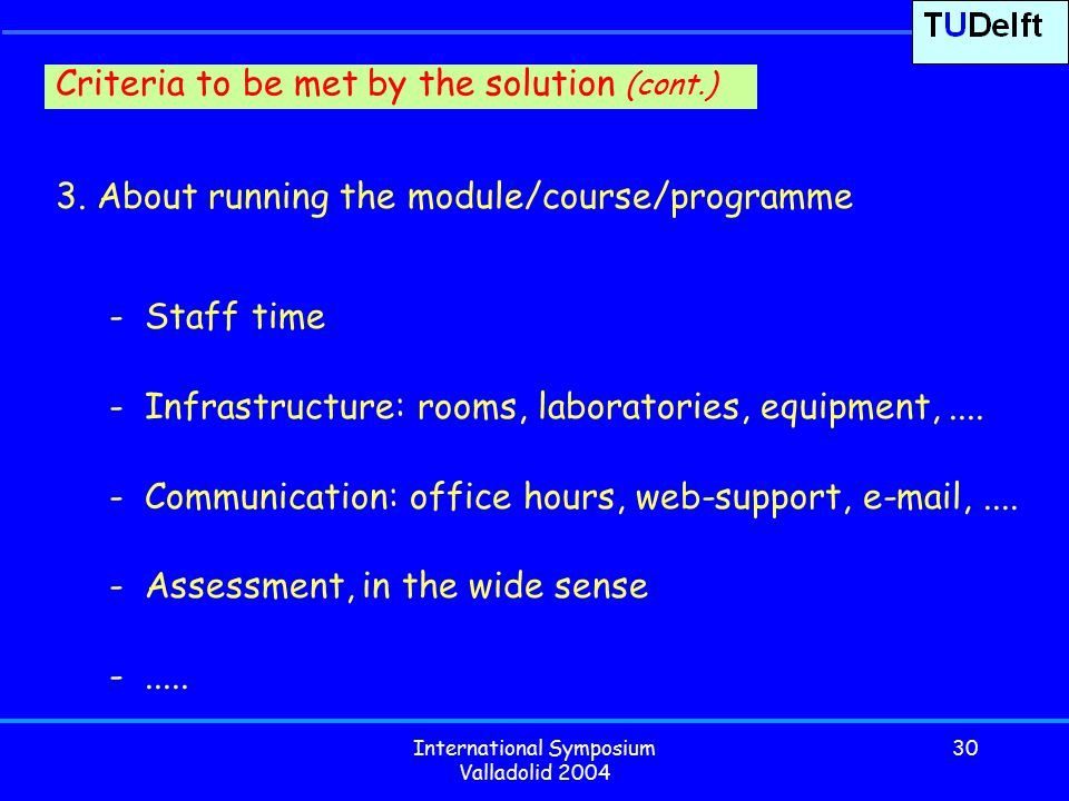 International Symposium Valladolid 2004 30 3. About running the module/course/programme - Staff time - Infrastructure: rooms, laboratories, equipment,