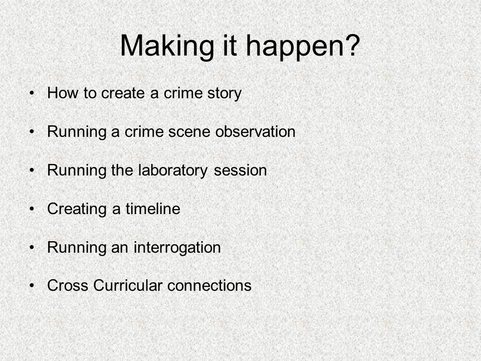 How to create a crime story One victim Two scenarios Three suspects  Well known  Plausible  With character
