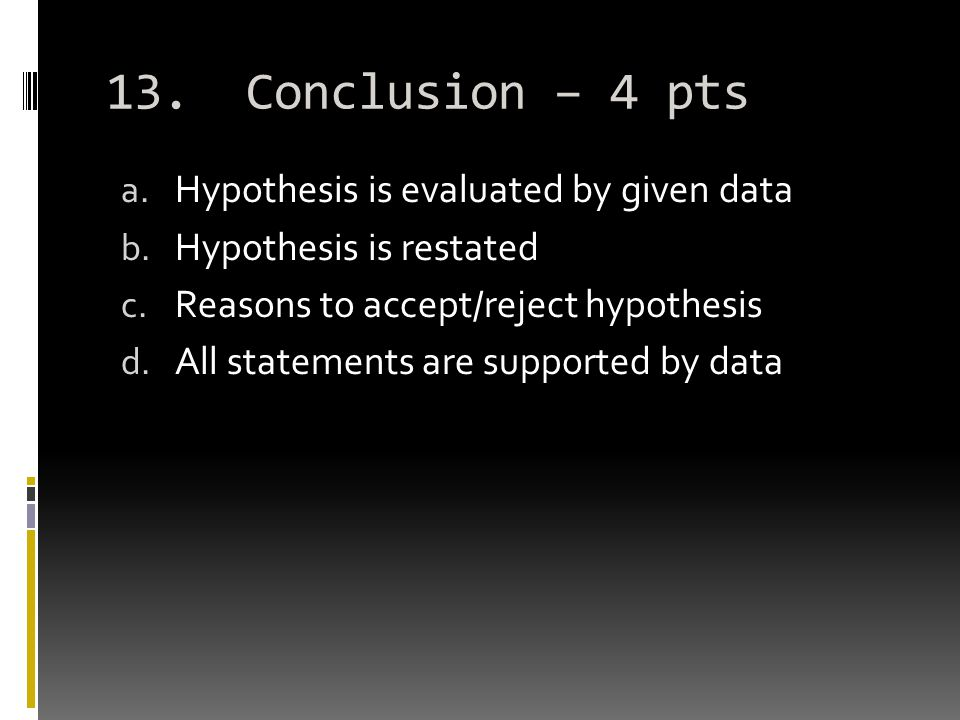 13. Conclusion – 4 pts a. Hypothesis is evaluated by given data b.