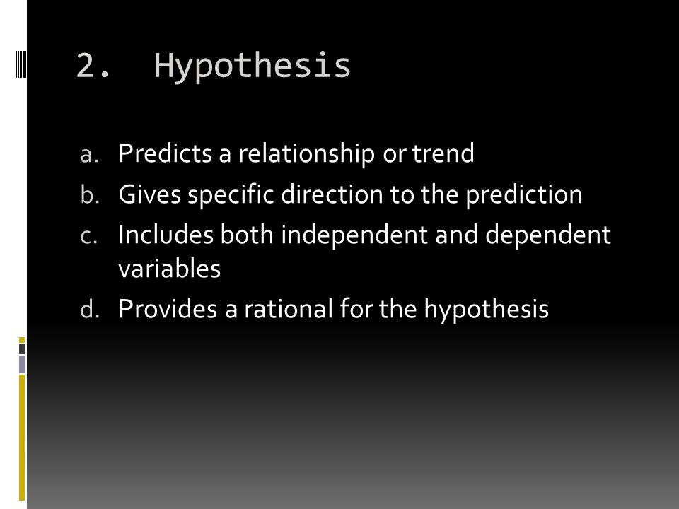 2. Hypothesis a. Predicts a relationship or trend b.