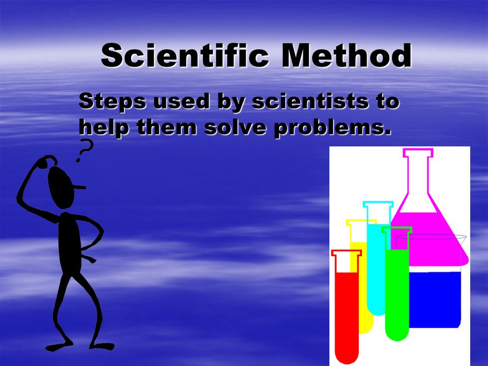 Steps  State the Problem  Make an observation. Make a Hypothesis.