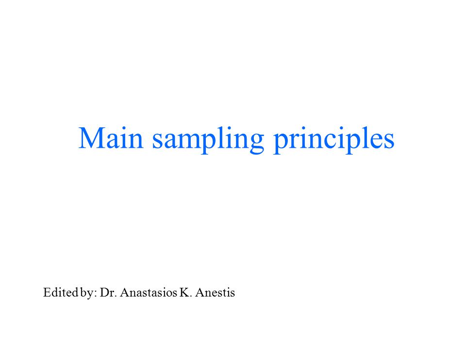 Main sampling principles Edited by: Dr. Anastasios K. Anestis