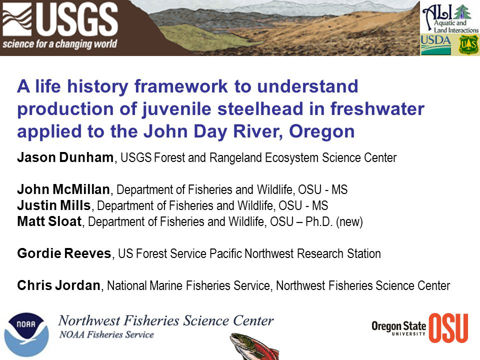 John Day River Major tributary to mid-Columbia River No large dams (but downstream in Columbia) No hatcheries (but hatchery strays present) Mix of listed steelhead and non-listed rainbow trout present Broad-scale environmental variability
