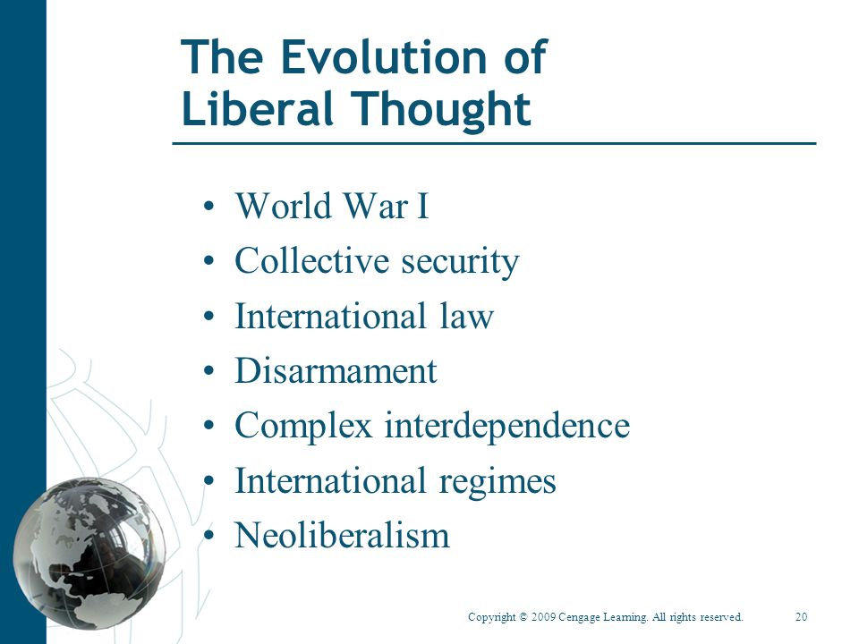 Copyright © 2009 Cengage Learning. All rights reserved.20 The Evolution of Liberal Thought World War I Collective security International law Disarmame