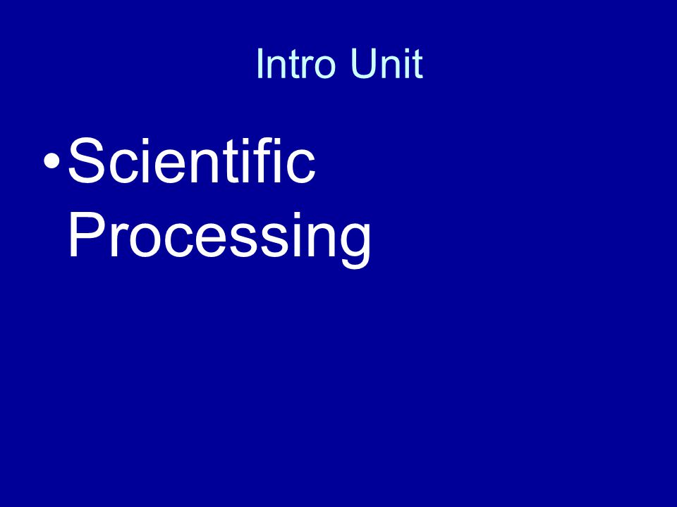 Intro Unit Scientific Processing