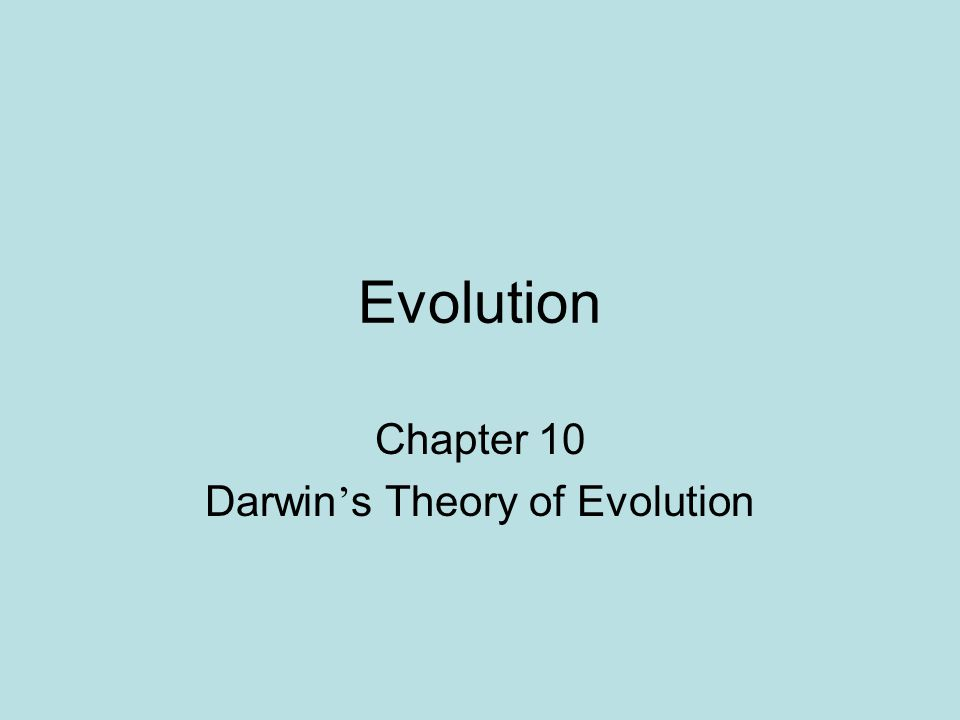 Evolution Chapter 10 Darwin ' s Theory of Evolution