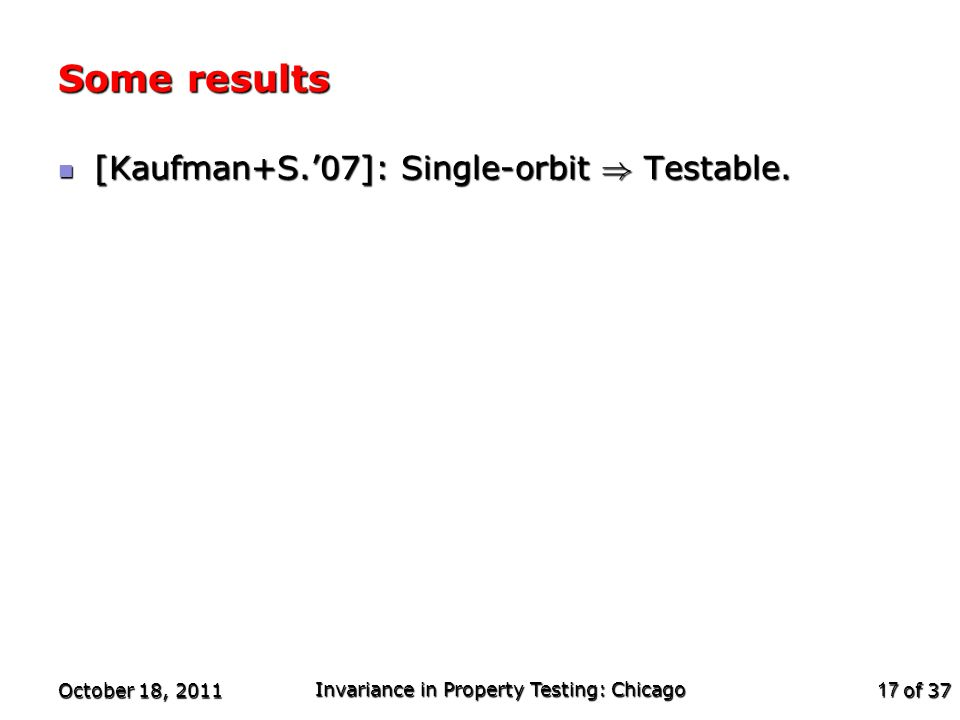 of 37 Some results [Kaufman+S.'07]: Single-orbit ) Testable.