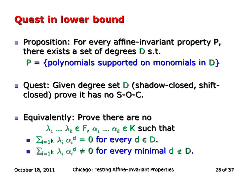 of 37 Quest in lower bound Proposition: For every affine-invariant property P, there exists a set of degrees D s.t.