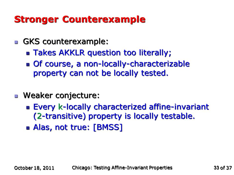 of 37 Stronger Counterexample GKS counterexample: GKS counterexample: Takes AKKLR question too literally; Takes AKKLR question too literally; Of course, a non-locally-characterizable property can not be locally tested.